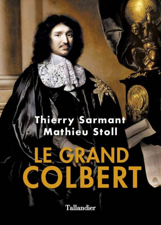 Le grand Colbert, par Thierry Sarmant et Mathieu Stoll. Éditions Tallandier