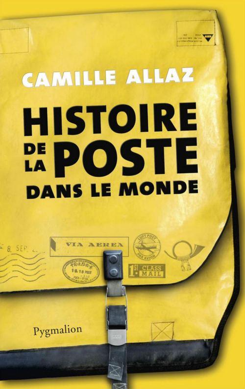 Histoire de la Poste dans le monde, par Camille Allaz